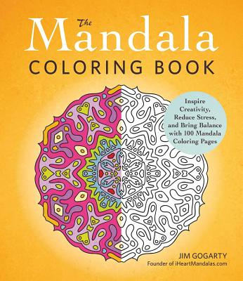 The Mandala Coloring Book: Inspire Creativity, Reduce Stress, and Bring Balance with 100 Mandala Coloring Pages - Gogarty, Jim
