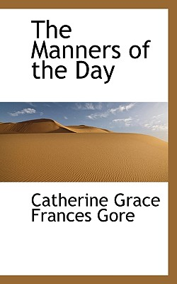 The Manners of the Day - Gore, Catherine Grace Frances