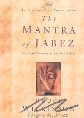 The Mantra of Jabez: Break on Through to the Other Side - Jones, Douglas M