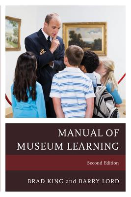 The Manual of Museum Learning - King, Brad (Editor), and Lord, Barry (Editor)