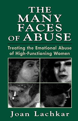 The Many Faces of Abuse: Treating the Emotional Abuse of High-Functioning Women - Lachkar, Joan