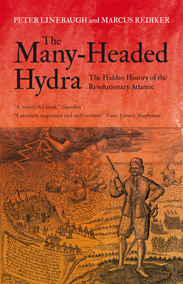 The Many-Headed Hydra: The Hidden History of the Revolutionary Atlantic - Linebaugh, Peter, and Rediker, Marcus