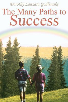 The Many Paths to Success - Godlewski, Dorothy Lanzara