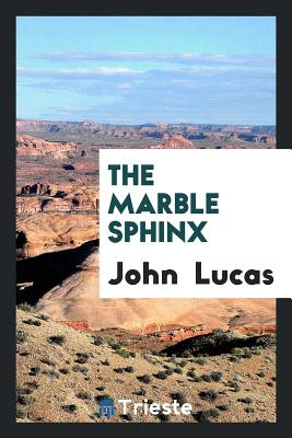 The Marble Sphinx - Lucas, John