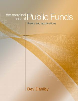 The Marginal Cost of Public Funds: Theory and Applications - Dahlby, Bev