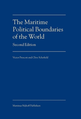 The Maritime Political Boundaries of the World - Prescott, Victor, and Schofield, Clive, Professor
