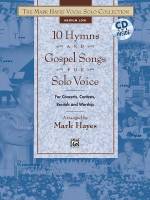 The Mark Hayes Vocal Solo Collection -- 10 Hymns and Gospel Songs for Solo Voice: For Concerts, Contests, Recitals, and Worship (Medium Low Voice), Book & CD - Hayes, Mark