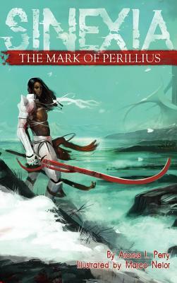 The Mark of Perillius: Sinexia, Book One - Perry, Atonus L