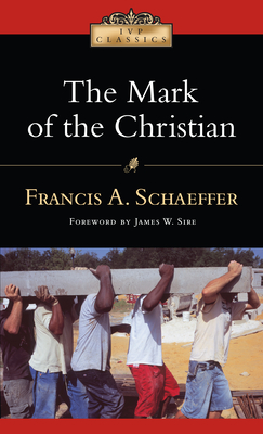 The Mark of the Christian - Schaeffer, Francis A, and Sire, James W (Foreword by)