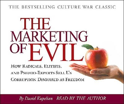 The Marketing of Evil: How Radicals, Elitists, and Pseudo-Experts Sell Us Corruption Disguised as Freedom - Kupelian, David (Read by)