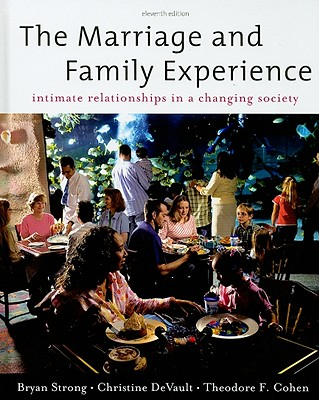 The Marriage and Family Experience: Intimate Relationship in a Changing Society - Strong, Bryan, and DeVault, Christine, and Cohen, Theodore F