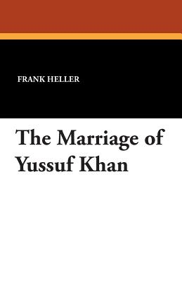 The Marriage of Yussuf Khan - Heller, Frank, Dr., and Lee, Robert Emmons (Translated by)