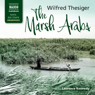 The Marsh Arabs - Thesiger, Wilfred, and Kennedy, Laurence (Read by)