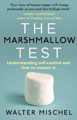 The Marshmallow Test: Understanding Self-control and How To Master It - Mischel, Walter