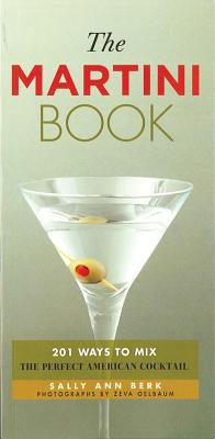The Martini Book: 201 Ways to Mix the Perfect American Cocktail - Berk, Sally Ann, and Oelbaum, Zeva (Photographer)