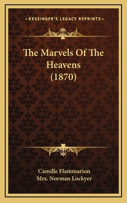 The Marvels of the Heavens (1870) - Flammarion, Camille, and Lockyer, Mrs Norman (Translated by)
