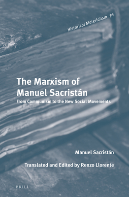 The Marxism of Manuel Sacristan: From Communism to the New Social Movements - Sacristan, Manuel
