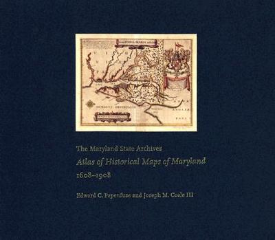 The Maryland State Archives Atlas of Historical Maps of Maryland, 1608-1908 - Papenfuse, Edward C, Professor, and Coale, Joseph M, Mr.
