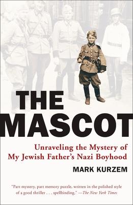 The Mascot: Unraveling the Mystery of My Jewish Father's Nazi Boyhood - Kurzem, Mark