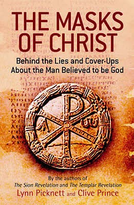 The Masks of Christ: Behind the Lies and Cover-ups About the Man Believed to be God - Picknett, Lynn, and Prince, Clive