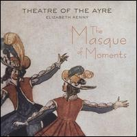 The Masque of Moments - Andrew Stewart (alto); David Miller (lute); David Miller (theorbo); Elizabeth Kenny (lute); Elizabeth Kenny (treble);...