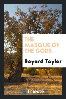 The Masque of the Gods - Taylor, Bayard
