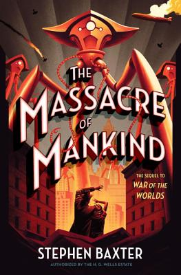 The Massacre of Mankind: Sequel to the War of the Worlds - Baxter, Stephen