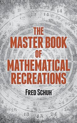 The Master Book of Mathematical Recreations - Schuh, Fred