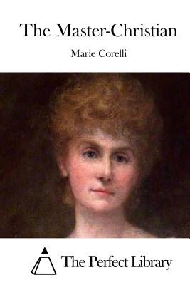 The Master-Christian - Corelli, Marie, and The Perfect Library (Editor)