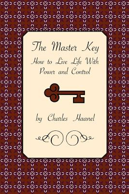 The Master Key: How to Live Life with Power and Control - Haanel, Charles