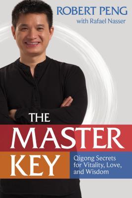 The Master Key: Qigong Secrets for Vitality, Love, and Wisdom - Peng, Robert, and Nasser, Rafael