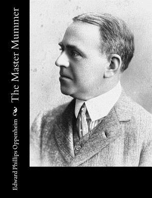 The Master Mummer - Oppenheim, Edward Phillips