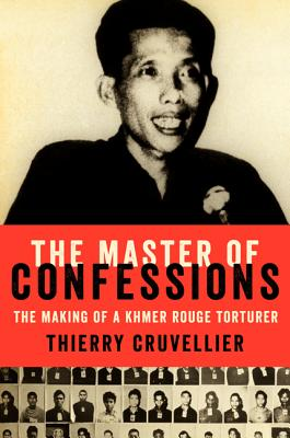 The Master of Confessions: The Making of a Khmer Rouge Torturer - Cruvellier, Thierry