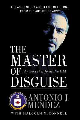 The Master of Disguise: My Secret Life in the CIA - Mendez, Antonio J