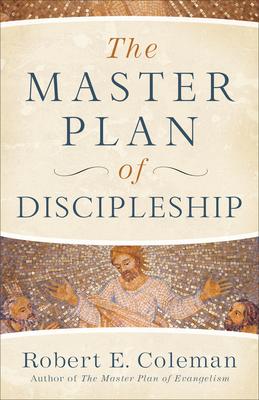 The Master Plan of Discipleship - Coleman, Robert E