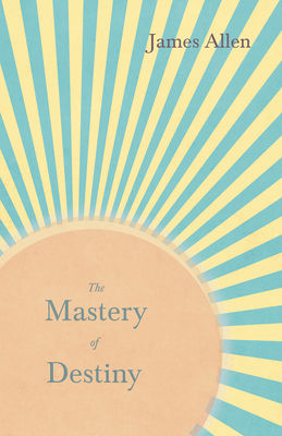 The Mastery of Destiny - Allen, James, and Hamblin, Henry Thomas (Notes by)