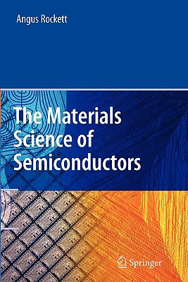 The Materials Science of Semiconductors - Rockett, Angus
