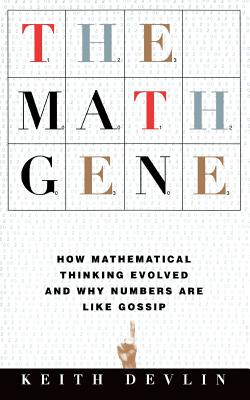 The Math Gene: How Mathematical Thinking Evolved and Why Numbers Are Like Gossip - Devlin, Keith, Professor