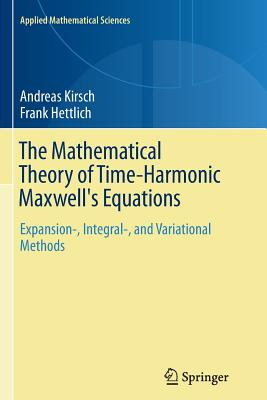 The Mathematical Theory of Time-Harmonic Maxwell's Equations: Expansion-, Integral-, and Variational Methods - Kirsch, Andreas