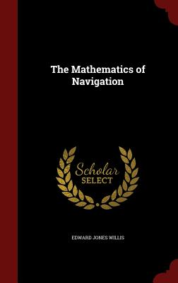 The Mathematics of Navigation - Willis, Edward Jones