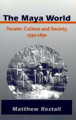 The Maya World: Yucatec Culture and Society, 1550-1850 - Restall, Matthew