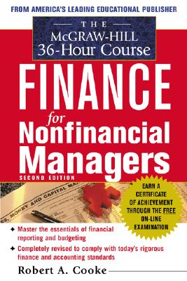 The McGraw-Hill 36-Hour Course in Finance for Non-Financial Managers, Second Edition - Cooke, Robert A, and Cooke Robert