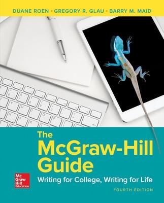 The McGraw-Hill Guide: Writing for College, Writing for Life - Roen, Duane, and Glau, Gregory R, and Maid, Barry M