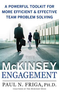 The McKinsey Engagement: A Powerful Toolkit for More Efficient and Effective Team Problem Solving - Friga, Paul N, and Heyborne, Kirby, Mr. (Read by)