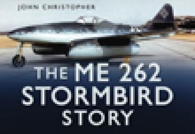 The Me 262 Stormbird Story - Christopher, John