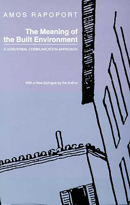 The Meaning of Built Environment: A Nonverbal Communication Approach - Rapoport, Amos