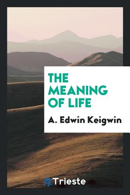 The Meaning of Life - Keigwin, A Edwin