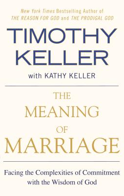 The Meaning of Marriage: Facing the Complexities of Commitment with the Wisdom of God - Keller, Timothy