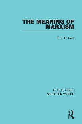 The Meaning of Marxism - Cole, G. D. H.