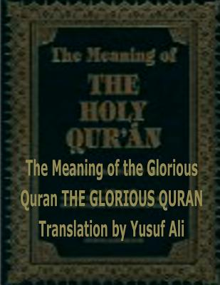 The Meaning of the Holy Quran - Ali, Abdullah Yusuf, and Ali, Yusuf, and Fahim, MR Faisal (Introduction by)